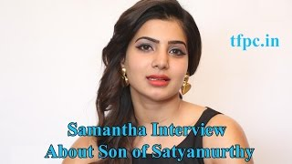 Samantha Interview About Son of Satyamurthy - TFPC