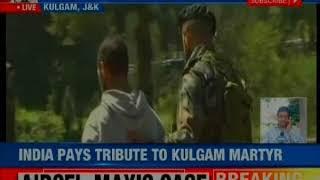 Indian Army pays tribute to Kulgam martyr Mukhtar Ahmed Malik - NEWSXLIVE