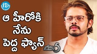 I Am A Huge Fan Of Him - Sreesanth || #Team5 || Talking Movies With iDream - IDREAMMOVIES