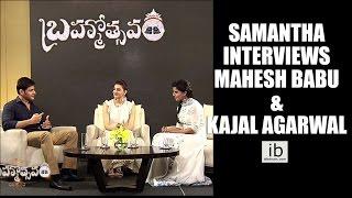 Samantha interviews Mahesh Babu & Kajal Aggarwal about  Brahmotsavam - idlebrain.com - IDLEBRAINLIVE