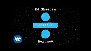 Ed Sheeran & Beyonce - Perfect Duet ( 2017 )