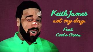 Keith James Feat. CeeLo Green - Not My Day