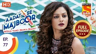 Aadat Se Majboor - Ep 77 - Full Episode - 17th January, 2018 - SABTV