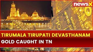 Tirumala Tirupati Devasthanam Gold Worth Rs 400 Crore Caught in Tamil Nadu - NEWSXLIVE