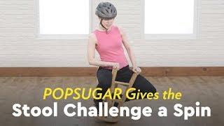 POPSUGAR Gives the Stool Challenge a Spin - POPSUGARTV