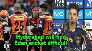 IPL 2018 | Playoffs | Hyderabad will find Eden wicket difficult, Kuldeep - IANSINDIA