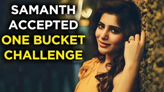 Samantha Accepted One Bucket Challenge On July 21|Tollywood Celeb Come Up With One Bucket Challenge - RAJSHRITELUGU