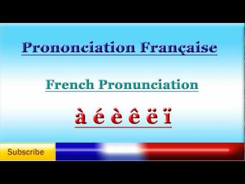French Pronunciation - Accents - Pronunciation of French Accented Letters.