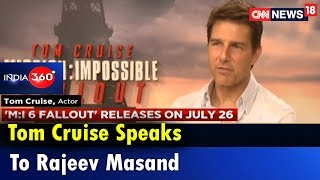 Tom Cruise Speaks To Rajeev Masand | India 360 | CNN News18 - IBNLIVE