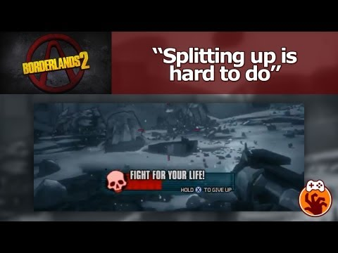Borderlands 2 - Splitting up is hard to do
