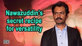 Nawazuddin's secret recipe for versatility - IANSLIVE