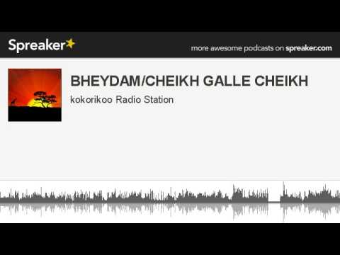 BHEYDAM/CHEIKH GALLE CHEIKH (made with Spreaker)