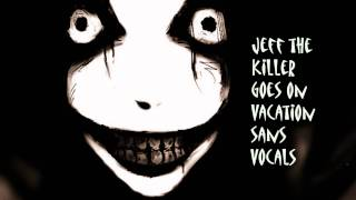 Royalty Free :Jeff the Killer Goes on Vacation sans Vocals
