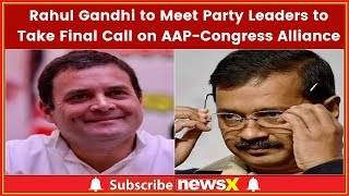 Rahul Gandhi to Meet Party Leaders in Delhi to Take Final Call on AAP-Congress Alliance - NEWSXLIVE