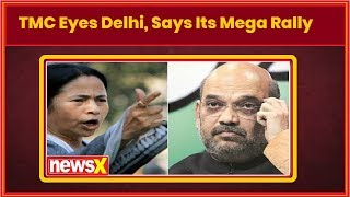 TMC eyes Delhi, says its mega rally will sound BJP's death knell - NEWSXLIVE