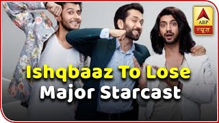 OMG ! After Surbhi Chandna, other LEAD actors might leave Ishqbaaaz? - ABPNEWSTV