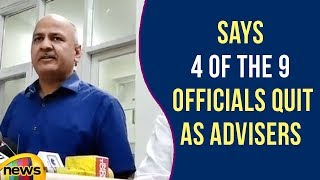 Manish Sisodai Says 4 of the 9 Officials Quit As Advisers | Mango News - MANGONEWS