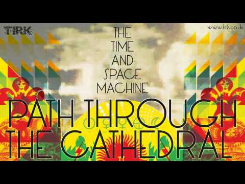 The Time And Space Machine - Path Through The Cathedral