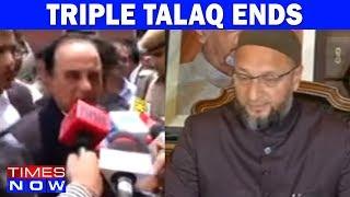 Subramanian Swamy & Asaduddin Owaisi On Supreme Court Verdict On Triple Talaq - TIMESNOWONLINE