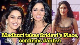 Madhuri takes Sridevi's Place, confirms Sridevi's daughter Janhvi - IANSLIVE
