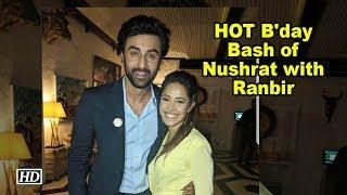 HOT B'day Bash of Nushrat Bharucha with Ranbir Kapoor - IANSINDIA