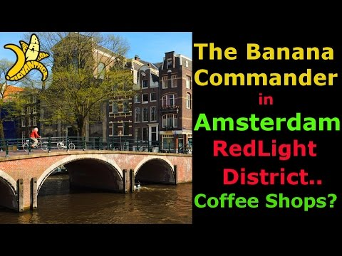 The Banana Commander in Amsterdam.. Red Light district.. Coffee shops?