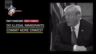 Fact Check: Do illegal immigrants commit more crimes? - WASHINGTONPOST