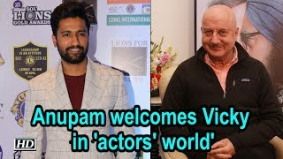 Anupam Kher welcomes Vicky Kaushal in 'actors' world' - IANSLIVE