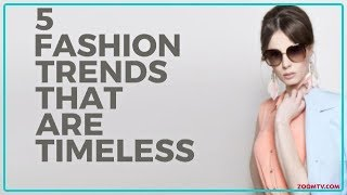 5 Fashion Trends That Are Timeless | Fashion & Lifestyle - ZOOMDEKHO
