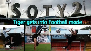 Tiger Shroff gets into Football mode   Student of the year 2 - IANSLIVE