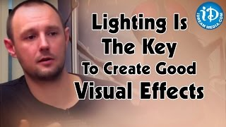 Lighting Is The Key To Create Good Visual Effects - Pete Draper - IDREAMMOVIES