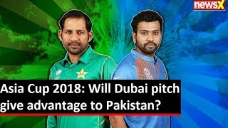 India vs Pakistan, Asia Cup 2018: Will Dubai pitch give advantage to Pakistan? - NEWSXLIVE