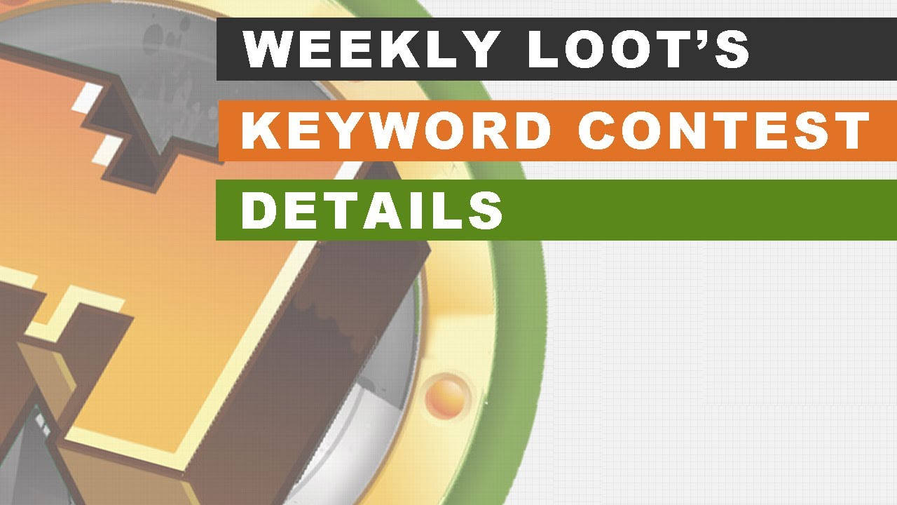 Weekly Loot's New Keyword Contest Details
