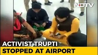 Activist Trupti Desai Stuck At Kochi Airport As Sabarimala Temple Reopens - NDTV