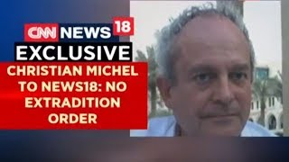 Christian Michel To News18: No Extradition Order | CNN News18 - IBNLIVE