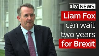 Conservative Liam Fox can wait two years for Brexit - SKYNEWS