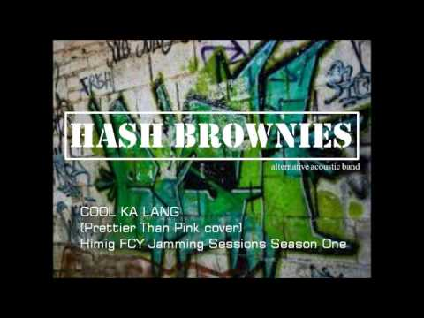 COOL KA LANG (Prettier Than Pink cover) - Hash Brownies
