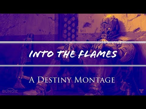 Into The Flames- A Destiny Montage