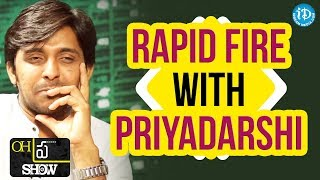"Rapid Fire With Priyadarshi || Oh""Pra"" Show - IDREAMMOVIES"