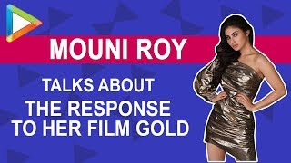 """""""I'm ELATED, very very happy, overwhelmed with the response to Gold"""": Mouni Roy - HUNGAMA"""
