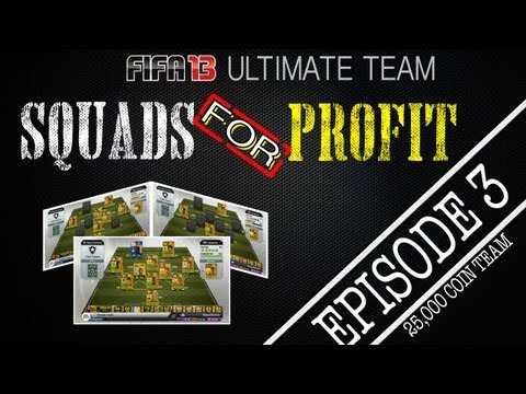 FIFA 13 Ultimate Team - SQUADS FOR PROFIT - Episode 3 - 25,000 Coin Team