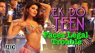 Jacqueline's 'Ek do teen' faces Legal Action? - BOLLYWOODCOUNTRY