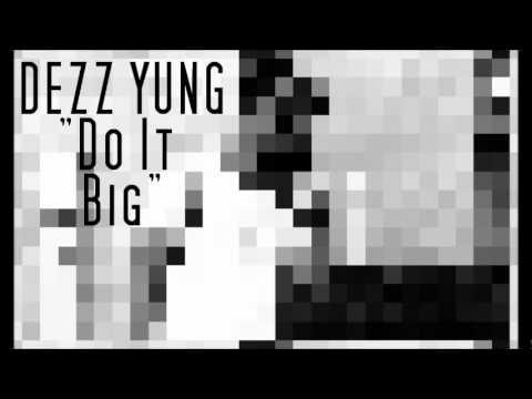 Dezz Yung- Do It Big( Produced by Dezz Yung of Skrilla Fam)