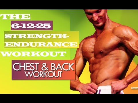The 6-12-25 Strength-Endurace Workout (CHEST WORKOUT/BACK WORKOUT) Muscle Building Workouts