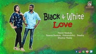 Black  & White Love  telugu short film by || Harish Nookala || Kishore || Swatha || - YOUTUBE