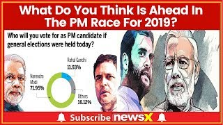 Lok Sabha Elections: Who's India No 1 FOE; What Do You Think Is Ahead In The PM Race For 2019? - NEWSXLIVE