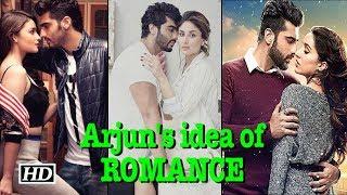 Arjun Kapoor's idea of ROMANCE - IANSLIVE