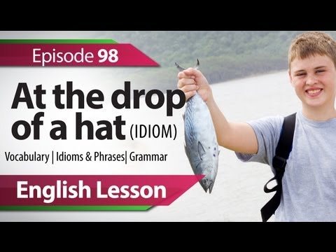 Daily Video vocabulary  - Free English lessons - English lesson 98 - At the drop of a hat - Idiom. Vocabulary lessons to speak fluent English - ESL -9zEfxYhsDVM