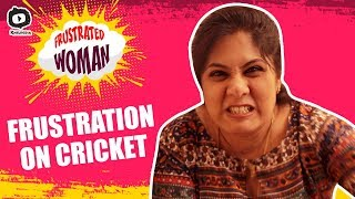 Frustrated Woman FRUSTRATION on Cricket | IPL 2019 | Latest Comedy Video | Sunaina  | Khelpedia - YOUTUBE