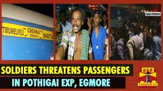 Army Soldiers Threatens Railway Passengers In Pothigai Express